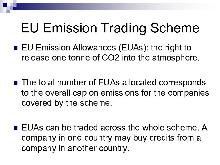 EU Emission Trading Scheme n EU Emission Allowances (EUAs): the right to release one