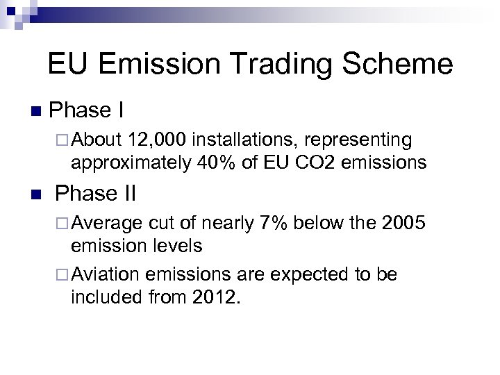 EU Emission Trading Scheme n Phase I ¨ About 12, 000 installations, representing approximately
