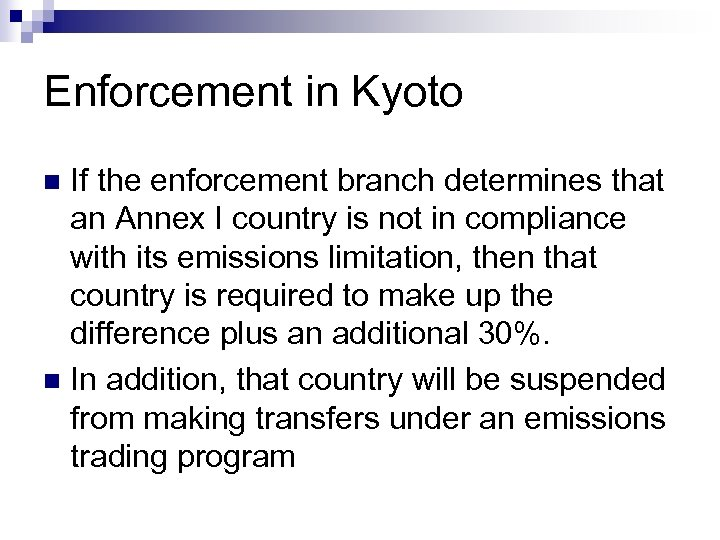 Enforcement in Kyoto If the enforcement branch determines that an Annex I country is