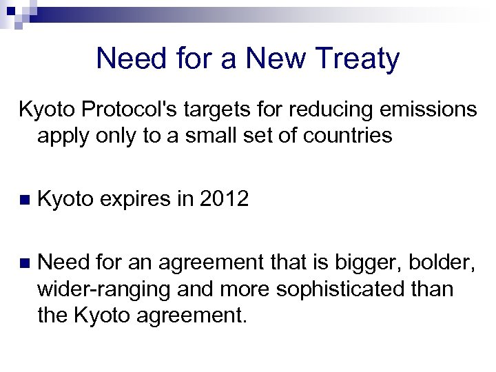 Need for a New Treaty Kyoto Protocol's targets for reducing emissions apply only to