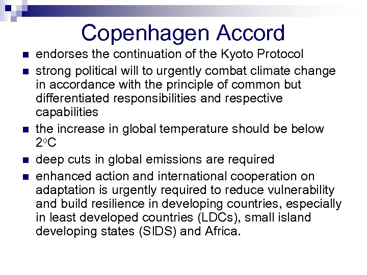 Copenhagen Accord n n n endorses the continuation of the Kyoto Protocol strong political