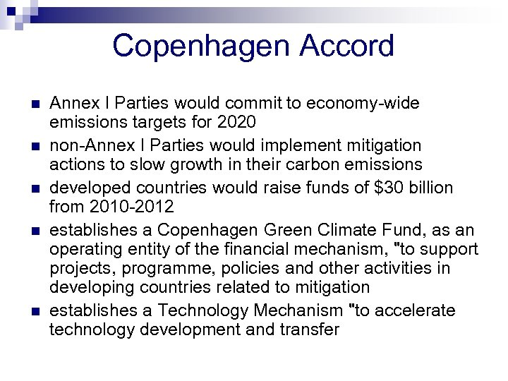 Copenhagen Accord n n n Annex I Parties would commit to economy-wide emissions targets