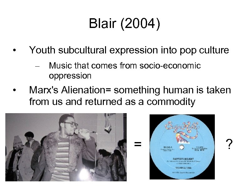 Blair (2004) • Youth subcultural expression into pop culture – • Music that comes