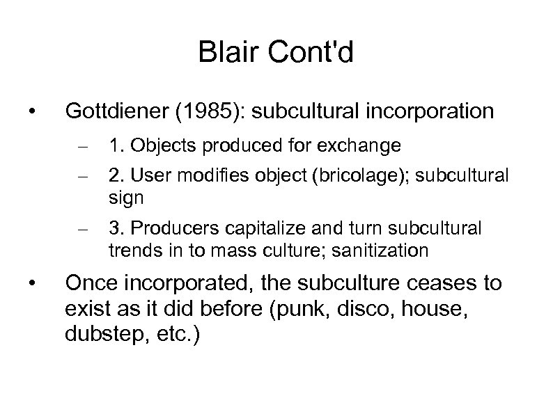 Blair Cont'd • Gottdiener (1985): subcultural incorporation – – 2. User modifies object (bricolage);