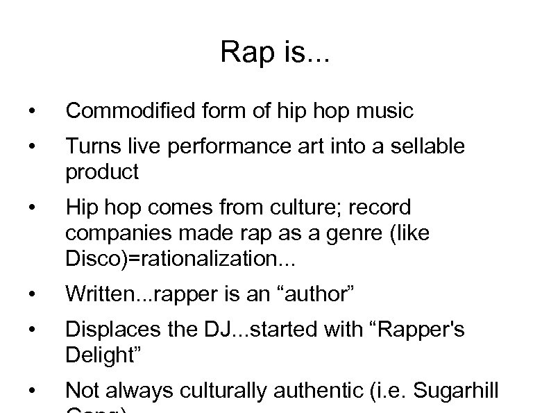 Rap is. . . • Commodified form of hip hop music • Turns live