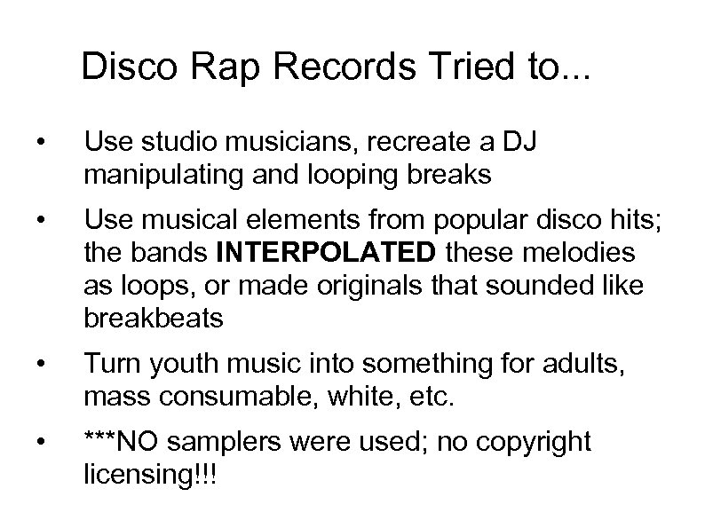 Disco Rap Records Tried to. . . • Use studio musicians, recreate a DJ