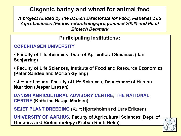 Cisgenic barley and wheat for animal feed A project funded by the Danish Directorate
