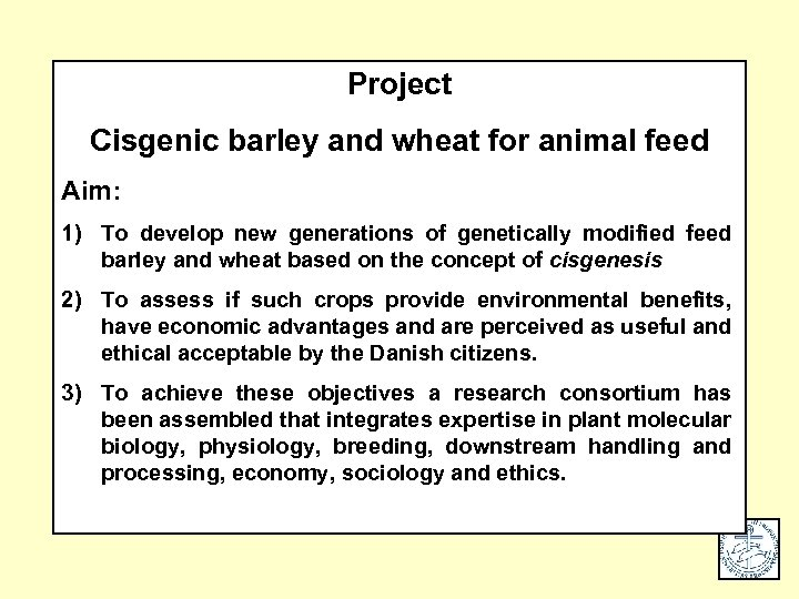 Project Cisgenic barley and wheat for animal feed Aim: 1) To develop new generations