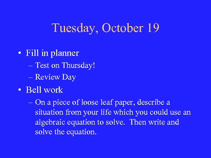 Tuesday, October 19 • Fill in planner – Test on Thursday! – Review Day
