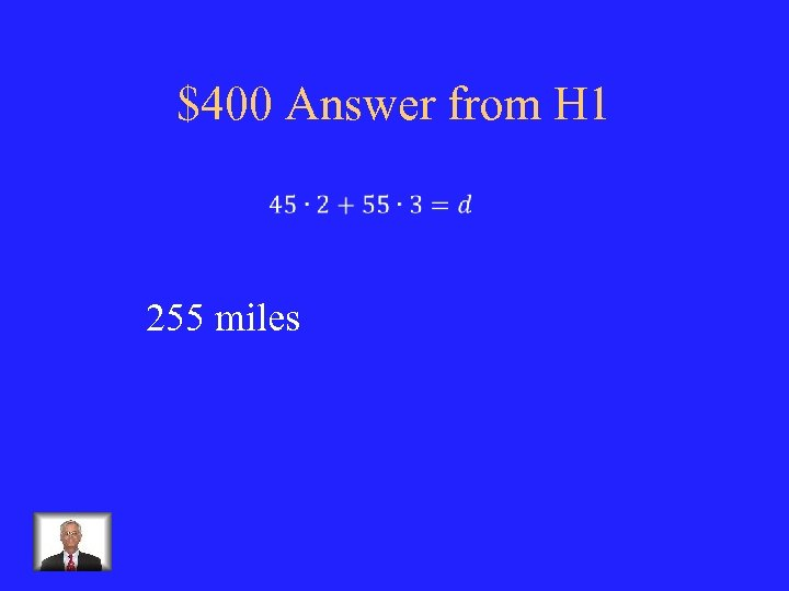 $400 Answer from H 1 255 miles