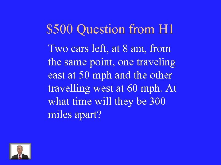 $500 Question from H 1 Two cars left, at 8 am, from the same