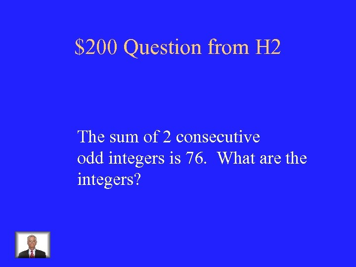 $200 Question from H 2 The sum of 2 consecutive odd integers is 76.
