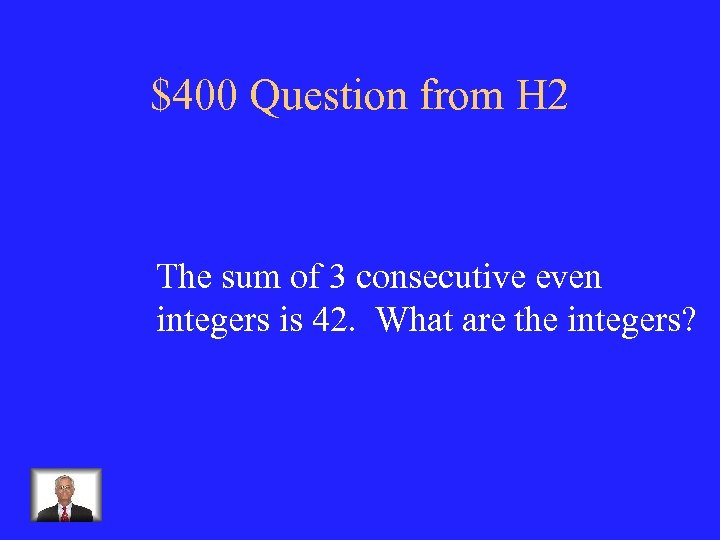$400 Question from H 2 The sum of 3 consecutive even integers is 42.