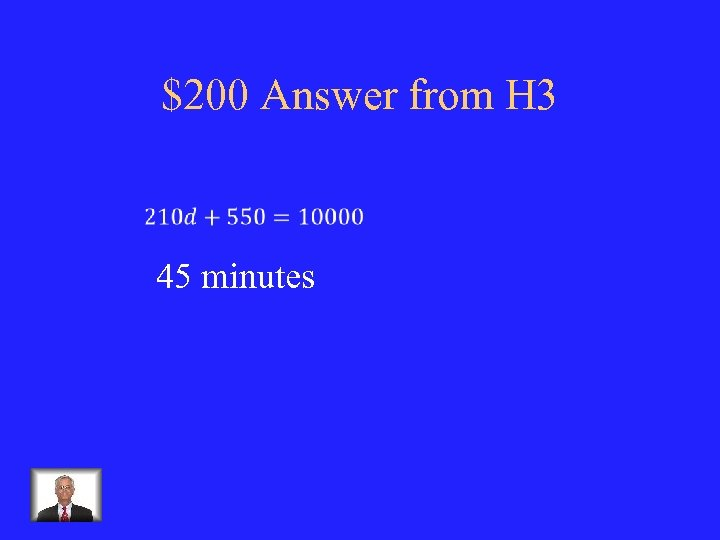 $200 Answer from H 3 45 minutes