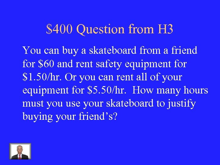 $400 Question from H 3 You can buy a skateboard from a friend for