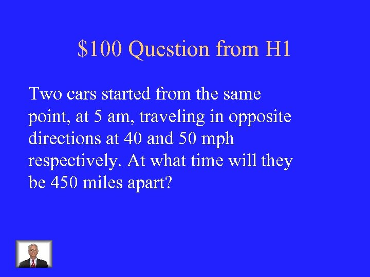 $100 Question from H 1 Two cars started from the same point, at 5
