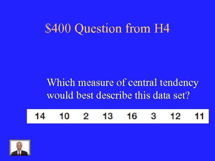 $400 Question from H 4 Which measure of central tendency would best describe this