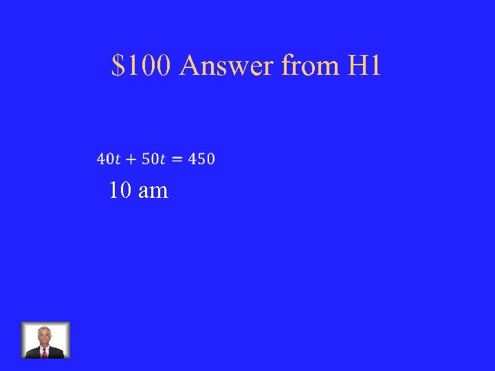$100 Answer from H 1 10 am