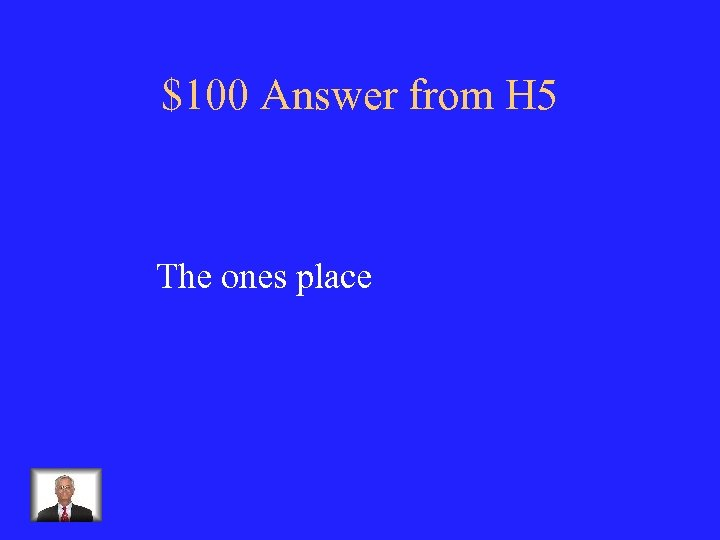 $100 Answer from H 5 The ones place