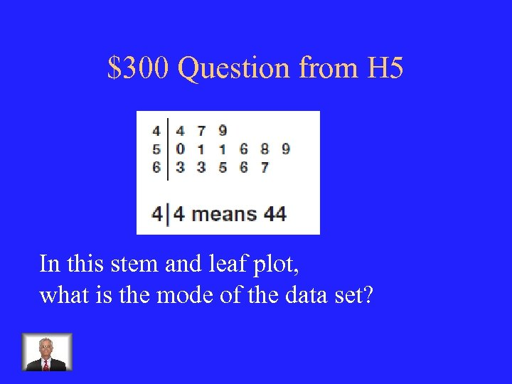 $300 Question from H 5 In this stem and leaf plot, what is the