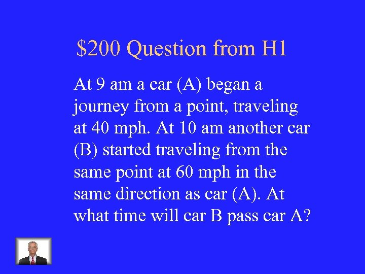 $200 Question from H 1 At 9 am a car (A) began a journey