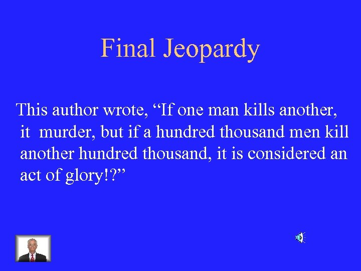 "Final Jeopardy This author wrote, ""If one man kills another, it murder, but if"