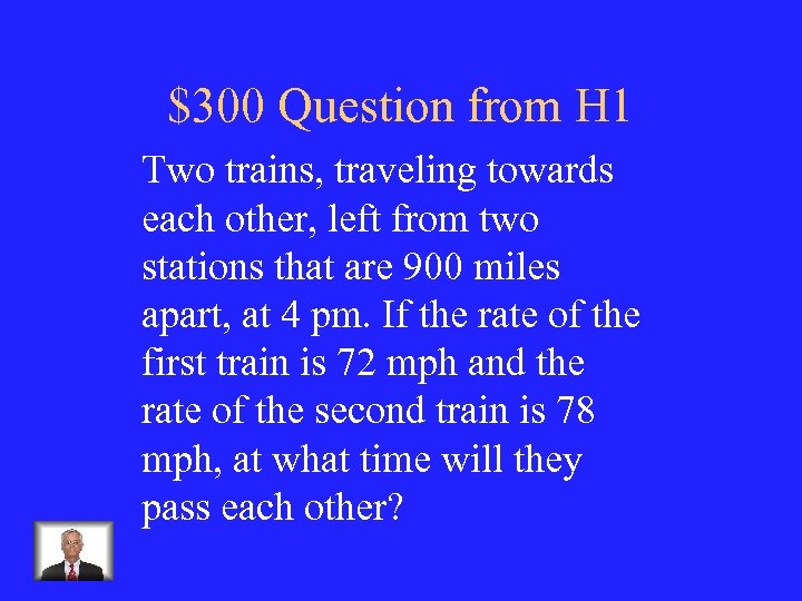 $300 Question from H 1 Two trains, traveling towards each other, left from two