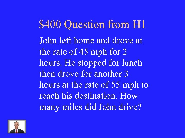 $400 Question from H 1 John left home and drove at the rate of
