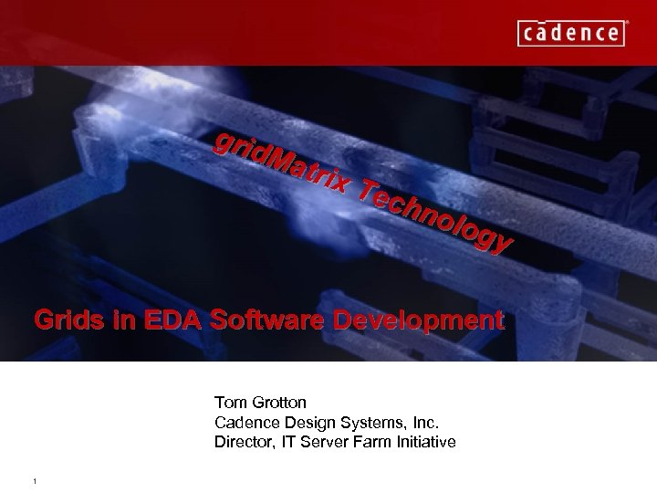 grid Mat rix Tec hno log y Grids in EDA Software Development Tom Grotton