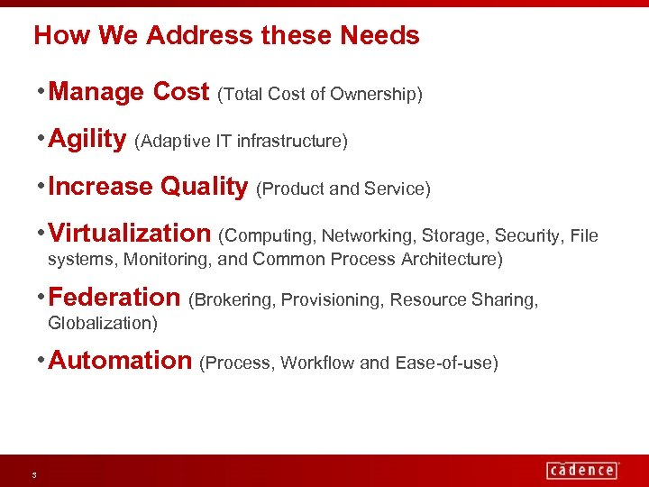 How We Address these Needs • Manage Cost (Total Cost of Ownership) • Agility