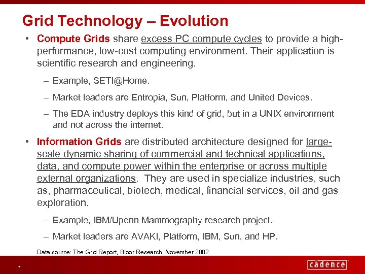 Grid Technology – Evolution • Compute Grids share excess PC compute cycles to provide