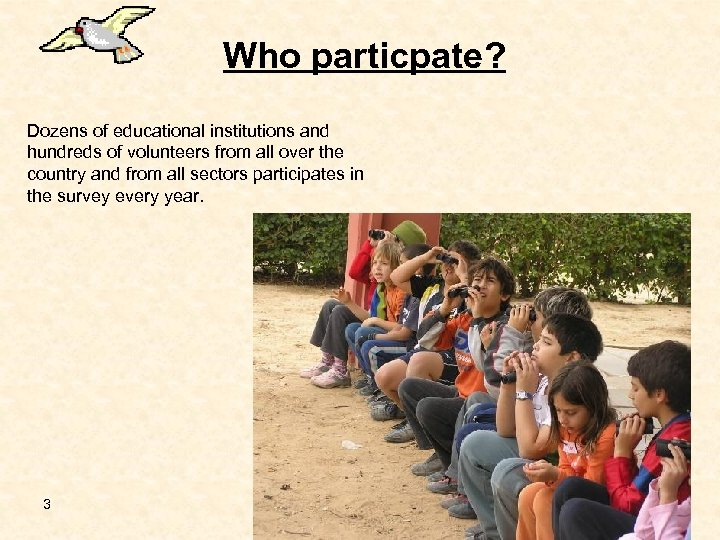 Who particpate? Dozens of educational institutions and hundreds of volunteers from all over the