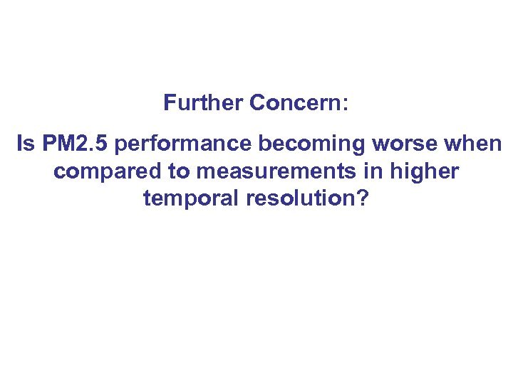 Further Concern: Is PM 2. 5 performance becoming worse when compared to measurements in