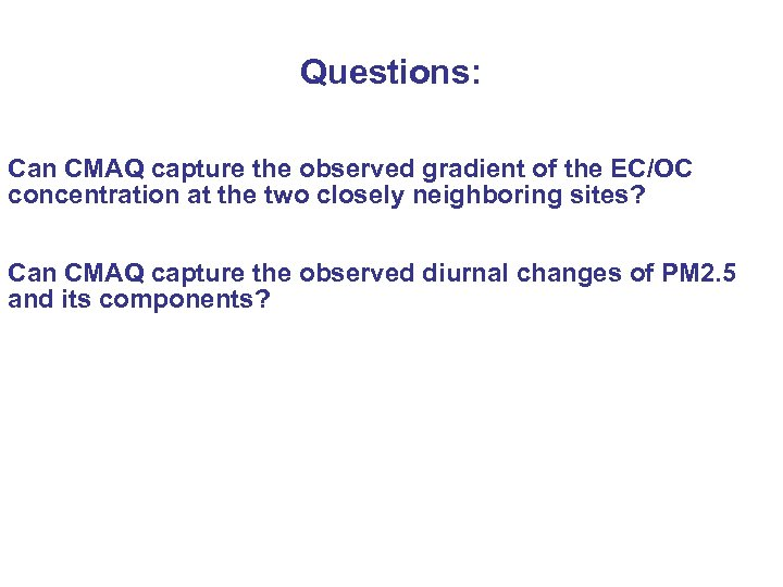 Questions: Can CMAQ capture the observed gradient of the EC/OC concentration at the two