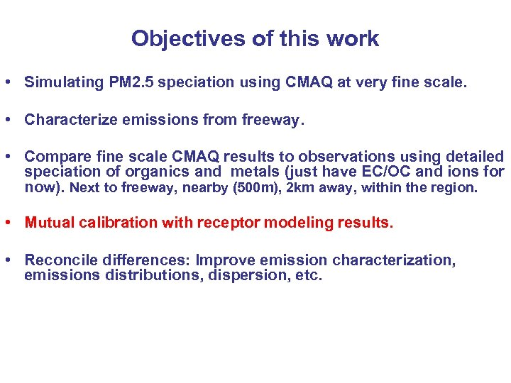 Objectives of this work • Simulating PM 2. 5 speciation using CMAQ at very