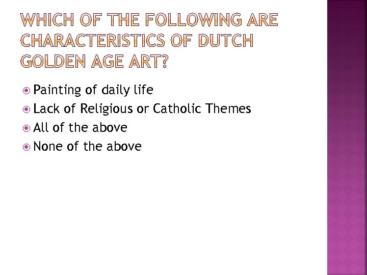 Painting of daily life Lack of Religious or Catholic Themes All of the