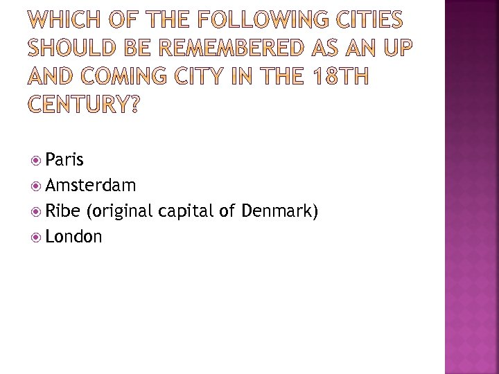 Paris Amsterdam Ribe (original capital of Denmark) London