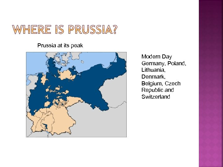 Prussia at its peak Modern Day Germany, Poland, Lithuania, Denmark, Belgium, Czech Republic and