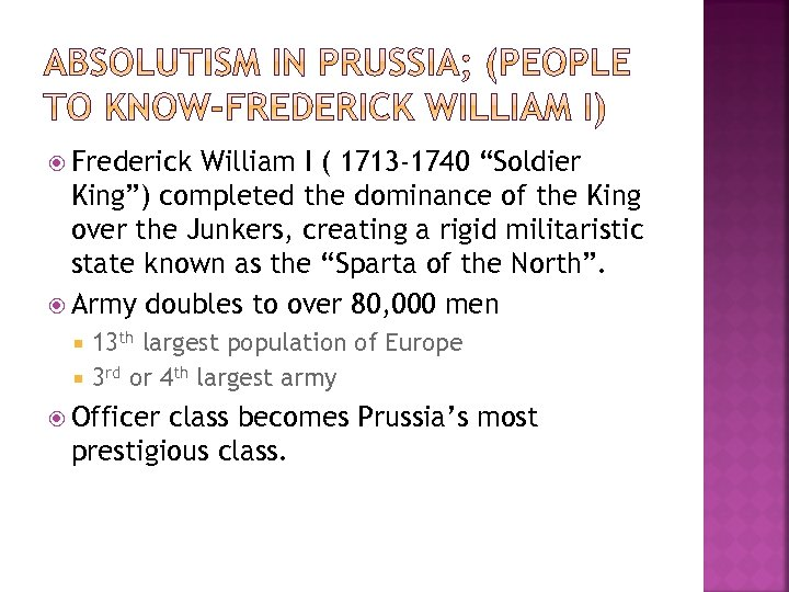 """Frederick William I ( 1713 -1740 """"Soldier King"""") completed the dominance of the"""