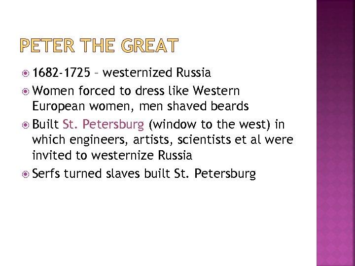 PETER THE GREAT 1682 -1725 – westernized Russia Women forced to dress like Western