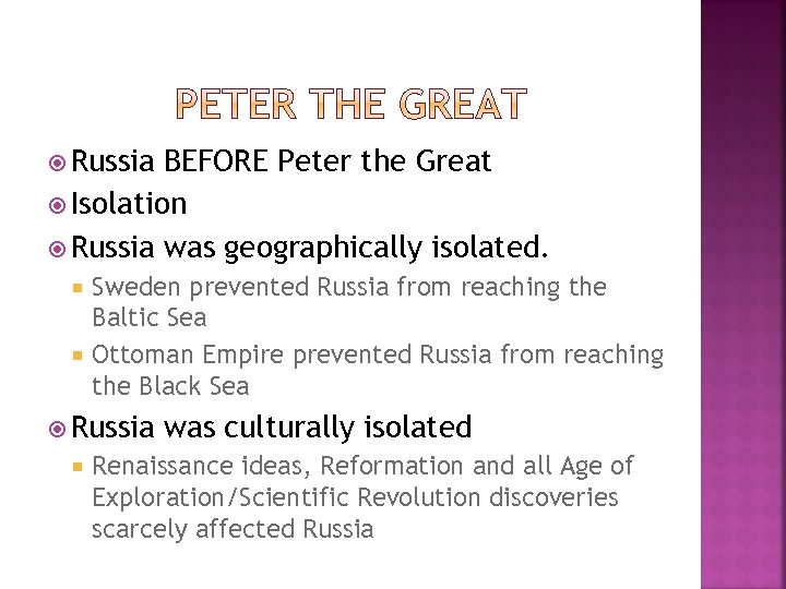 Russia BEFORE Peter the Great Isolation Russia was geographically isolated. Sweden prevented Russia