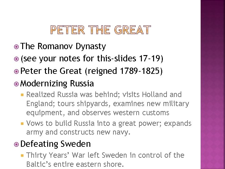 The Romanov Dynasty (see your notes for this-slides 17 -19) Peter the Great