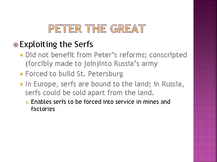 Exploiting the Serfs Did not benefit from Peter's reforms; conscripted (forcibly made to