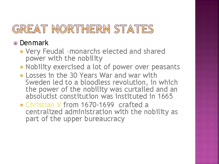 Denmark Very Feudal –monarchs elected and shared power with the nobility Nobility exercised