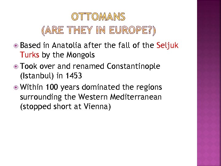 OTTOMANS Based in Anatolia after the fall of the Seljuk Turks by the Mongols