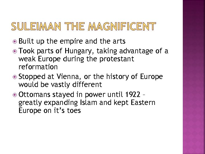 SULEIMAN THE MAGNIFICENT Built up the empire and the arts Took parts of Hungary,