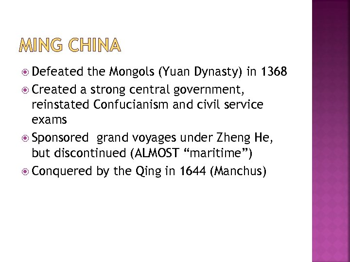 MING CHINA Defeated the Mongols (Yuan Dynasty) in 1368 Created a strong central government,