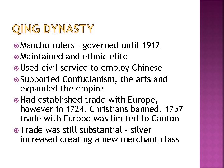QING DYNASTY Manchu rulers – governed until 1912 Maintained and ethnic elite Used civil