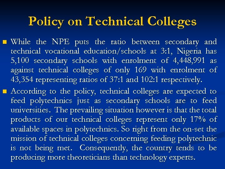 Policy on Technical Colleges n n While the NPE puts the ratio between secondary