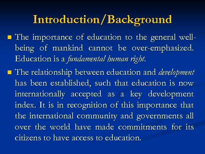 Introduction/Background The importance of education to the general wellbeing of mankind cannot be over-emphasized.